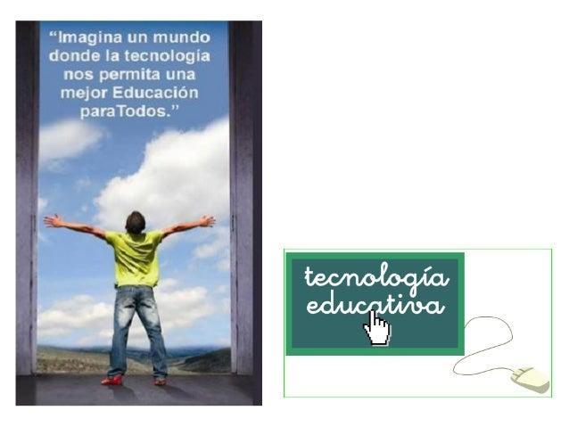 Ppt tecnología educativa