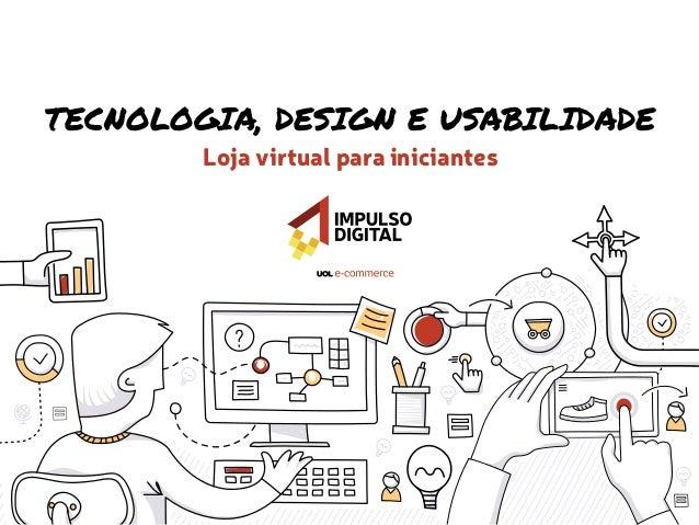 TECNOLOGIA, DESIGN E USABILIDADE Loja virtual para iniciantes