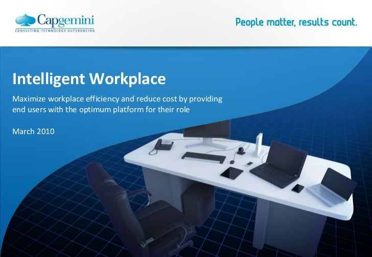 Intelligent Workplace<br />Maximize workplace efficiency and reduce cost by providing end users with the optimum platform ...