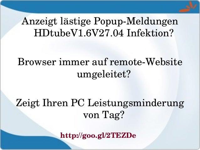 AnzeigtlästigePopupMeldungen HDtubeV1.6V27.04Infektion? BrowserimmeraufremoteWebsite umgeleitet? ZeigtIhrenPC...