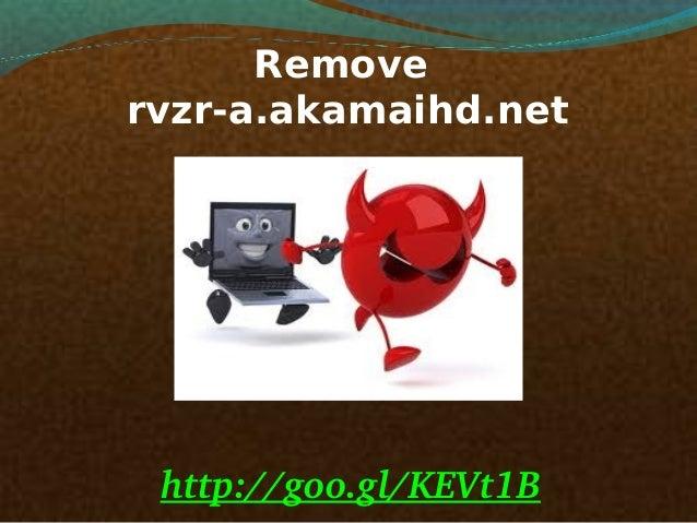 Remove rvzr-a.akamaihd.net http://goo.gl/KEVt1B