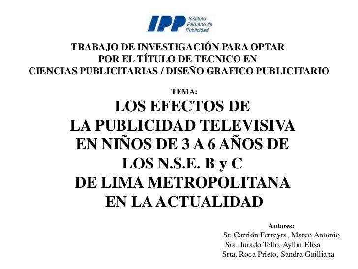 TRABAJO DE INVESTIGACIÓN PARA OPTAR <br />POR EL TÍTULO DE TECNICO EN <br />CIENCIAS PUBLICITARIAS / DISEÑO GRAFICO PUBLIC...