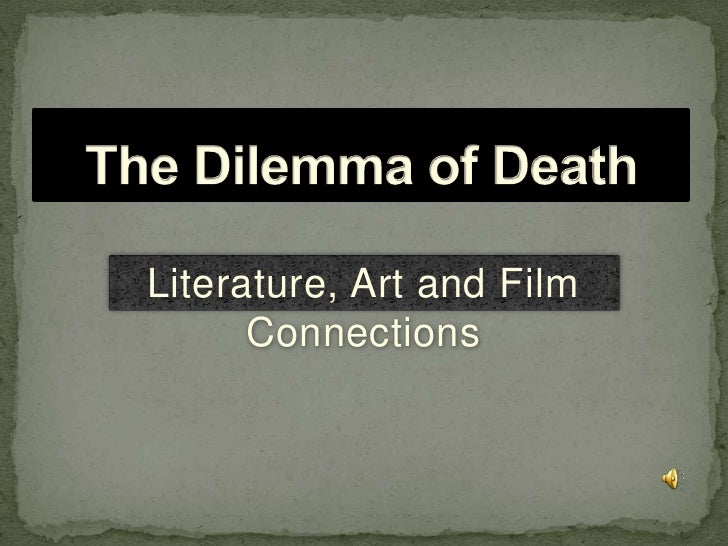 The Dilemma of Death<br />Literature, Art and Film Connections<br />