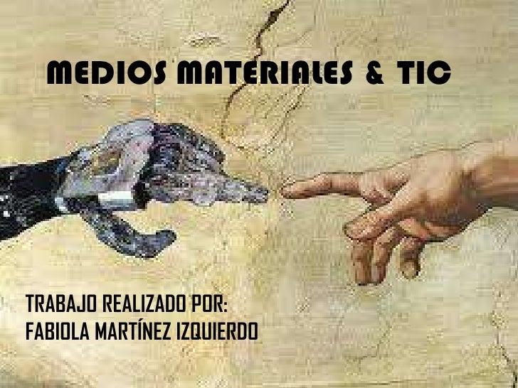 MEDIOS MATERIALES & TICTRABAJO REALIZADO POR:FABIOLA MARTÍNEZ IZQUIERDO