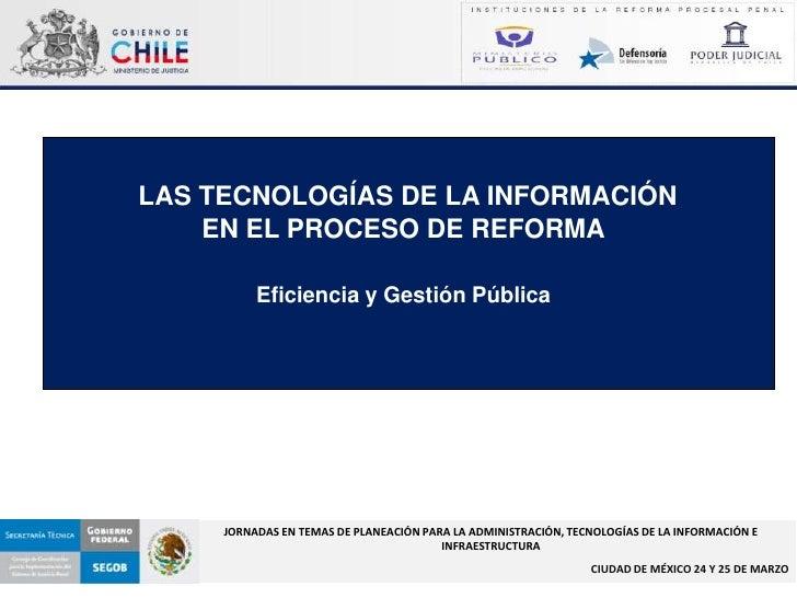 LAS TECNOLOGÍAS DE LA INFORMACIÓN     EN EL PROCESO DE REFORMA            Eficiencia y Gestión Pública          JORNADAS E...