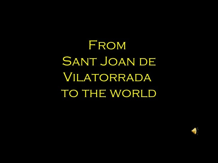 FromSant Joan deVilatorradato the world