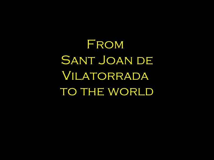 FromSant Joan deVilatorradato the world