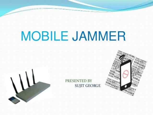 MOBILE JAMMER  PRESENTED BY SUJIT GEORGE
