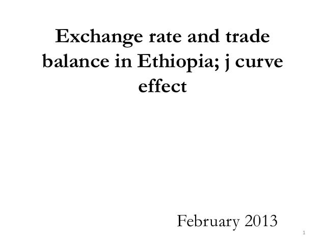 Exchange rate and tradebalance in Ethiopia; j curve           effect               February 2013   1