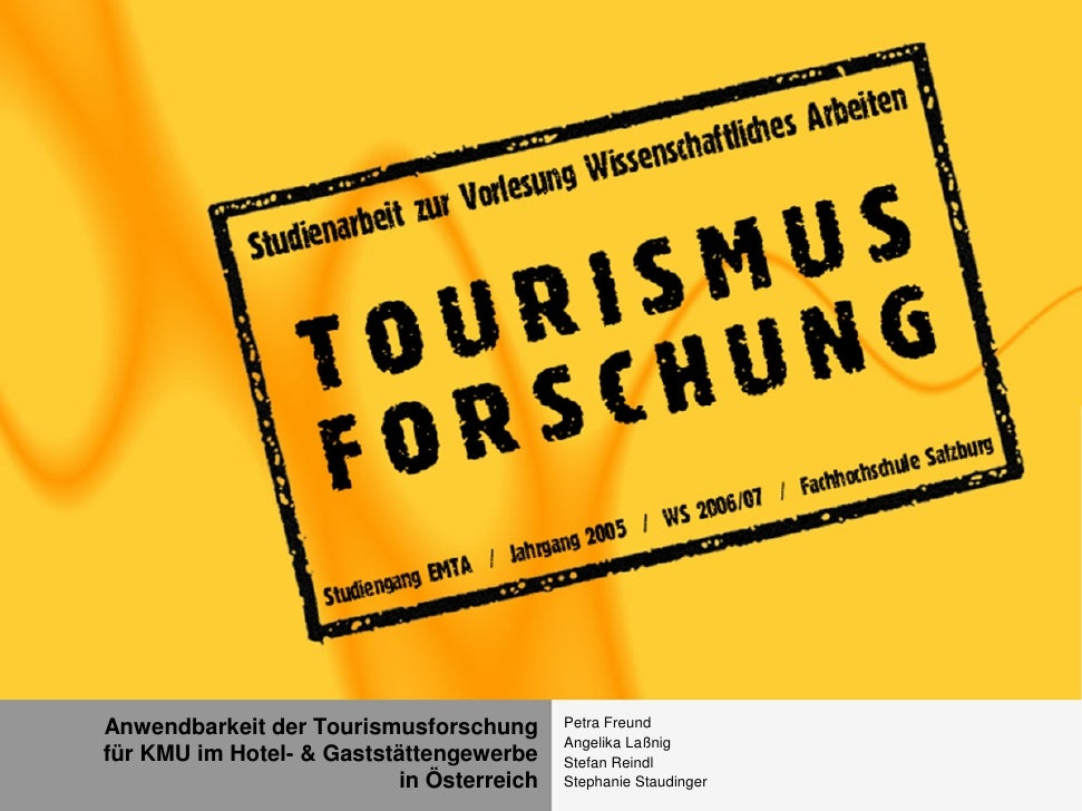 Anwendbarkeit der Tourismusforschung       Petra Freund                                            Angelika Laßnig für KMU...