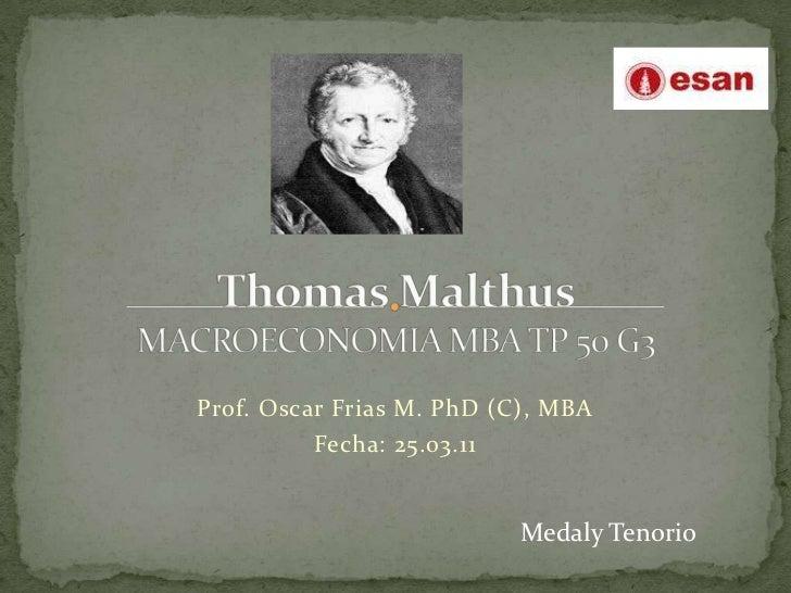 Thomas MalthusMACROECONOMIA MBA TP 50 G3<br />Prof. Oscar Frias M. PhD (C), MBA<br />Fecha: 25.03.11<br />Medaly Tenorio<b...