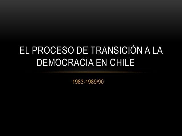 1983-1989/90 EL PROCESO DE TRANSICIÓN A LA DEMOCRACIA EN CHILE