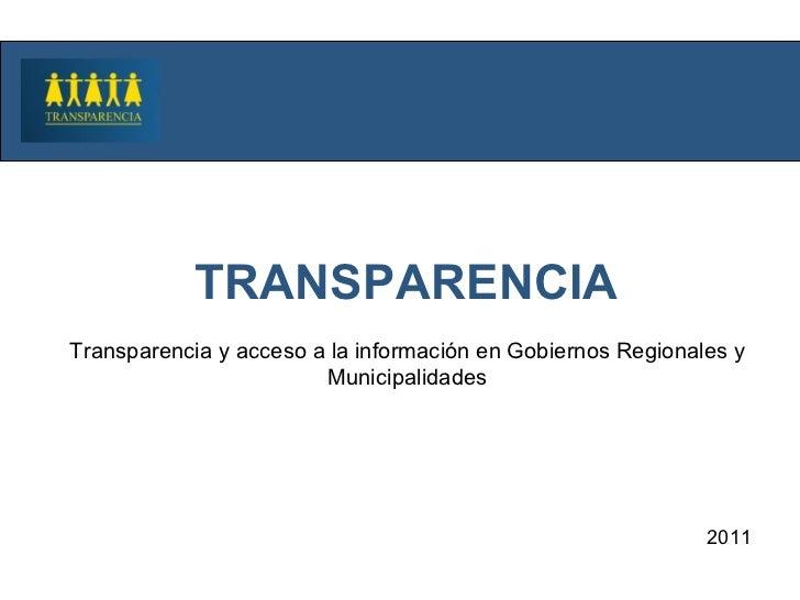 TRANSPARENCIA 2011 Transparencia y acceso a la información en Gobiernos Regionales y Municipalidades
