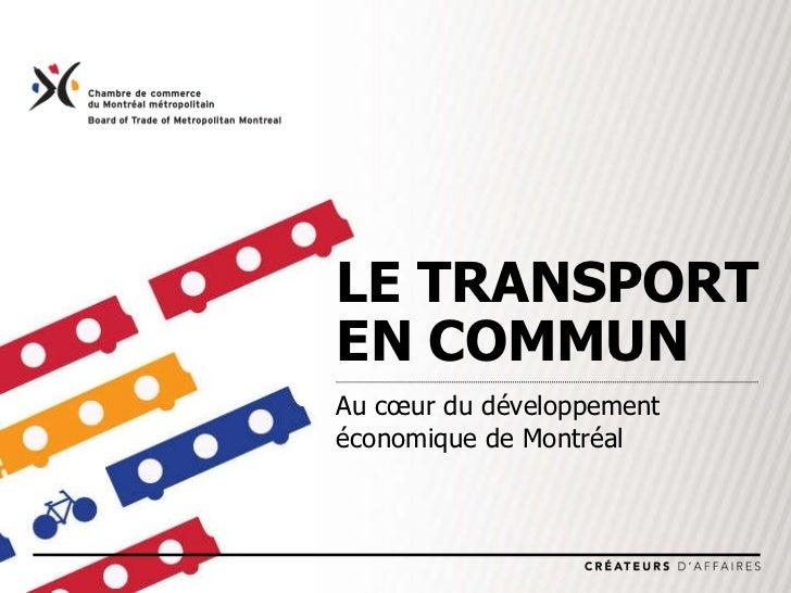 LE TRANSPORT  EN COMMUN Au cœur du développement  économique de Montréal