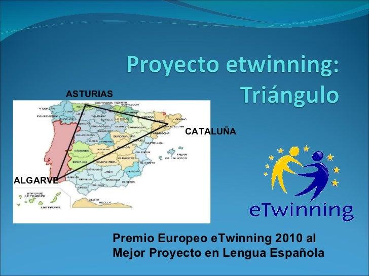 ASTURIAS CATALUÑA ALGARVE Premio Europeo eTwinning 2010 al Mejor Proyecto en Lengua Española