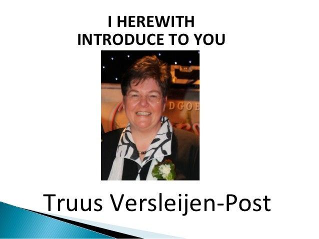 I HEREWITH   INTRODUCE TO YOUTruus Versleijen-Post