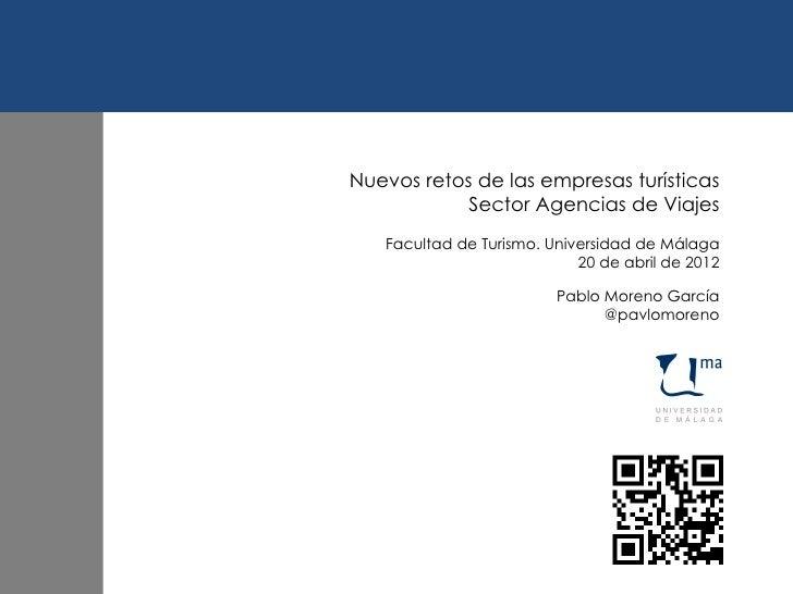 Nuevos retos de las empresas turísticas            Sector Agencias de Viajes   Facultad de Turismo. Universidad de Málaga ...