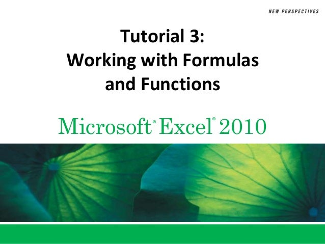 Tutorial 3:Working with Formulas   and FunctionsMicrosoft Excel 2010         ®     ®