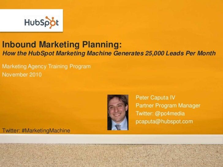 Inbound Marketing Planning: How the HubSpot Marketing Machine Generates 25,000 Leads Per Month<br />Marketing Agency Train...