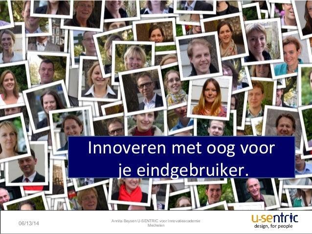 IA Marktgericht Innoveren. Sessie 4. Voka Mechelen. Annita Beysen. Innoveren met oog op je eindgebruiker.