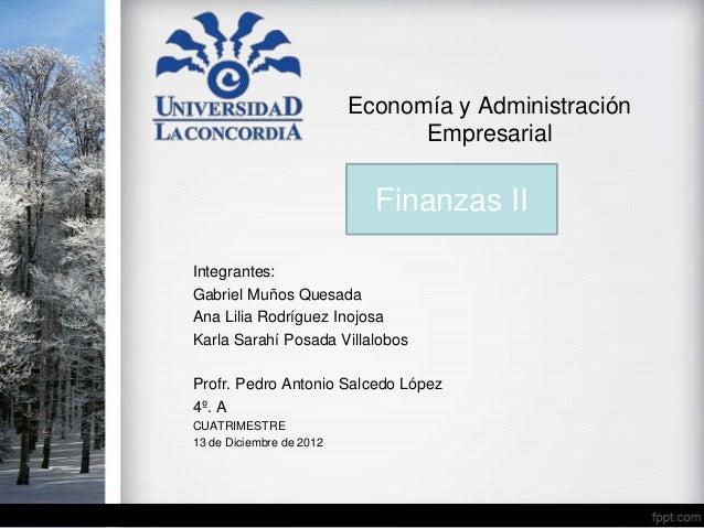 Economía y Administración                                Empresarial                            Finanzas IIIntegrantes:Gab...