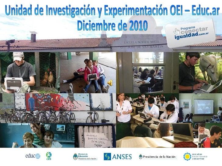 Unidad de Investigación y Experimentación OEI – Educ.ar  Diciembre de 2010