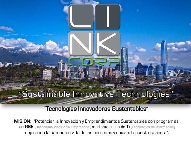 """MISIÓN: """"Potenciar la Innovación y Emprendimientos Sustentables con programas de RSE (Responsabilidad Social Empresarial) ..."""