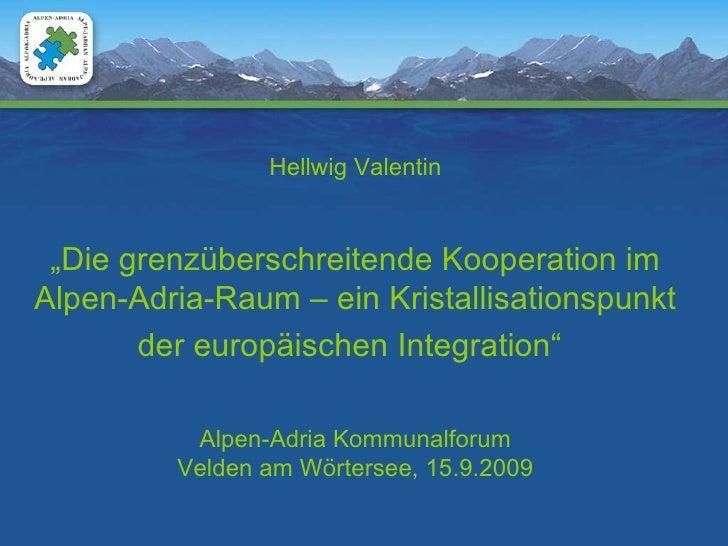 """Hellwig Valentin """" Die grenzüberschreitende Kooperation im Alpen-Adria-Raum – ein Kristallisationspunkt der europäischen I..."""
