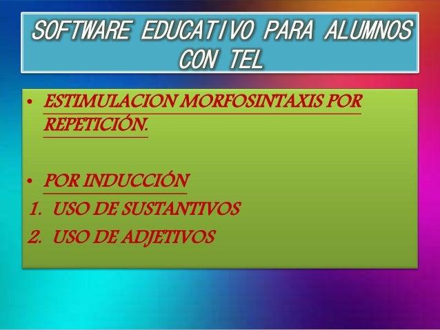 SOFTWARE EDUCATIVO PARA ALUMNOS  CON TEL  • ESTIMULACION MORFOSINTAXIS POR  REPETICIÓN.  • POR INDUCCIÓN  1. USO DE SUSTAN...