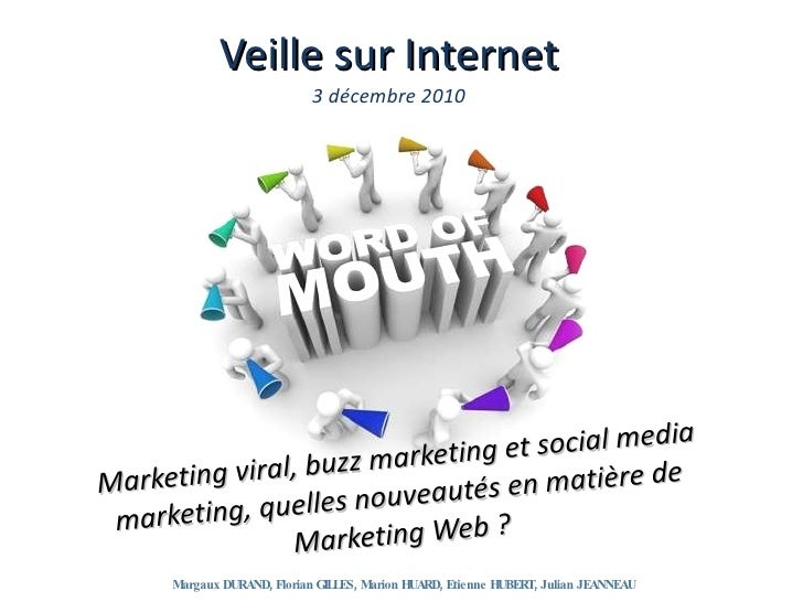 Veille sur Internet 3 décembre 2010 <ul><li>Marketing viral, buzz marketing et social media marketing,  quelles  nouveauté...