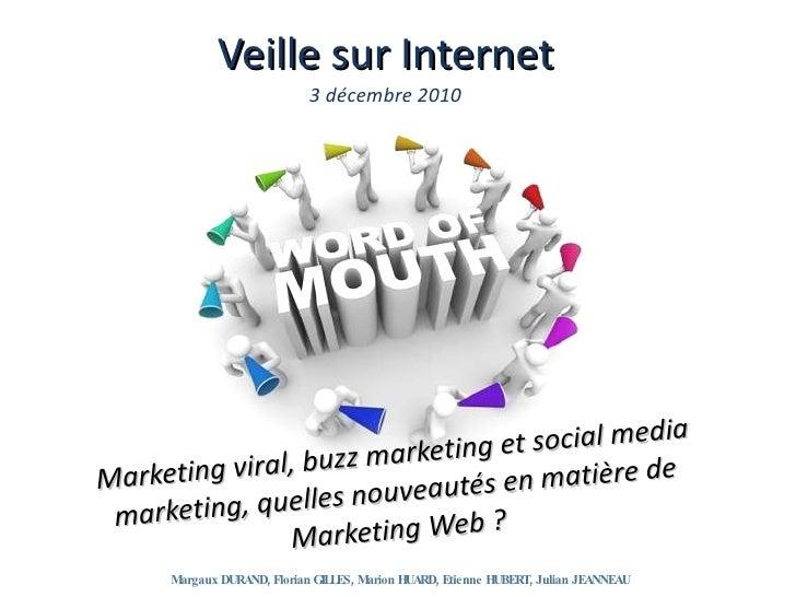 Veille sur Internet 3 décembre 2010 <ul><li>Marketing viral, buzz marketing et social media marketing,  quelles  nouveauté...
