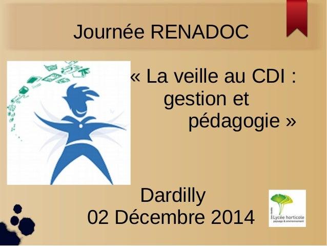 Journée RENADOC  « La veille au CDI :  gestion et  pédagogie »  Dardilly  02 Décembre 2014