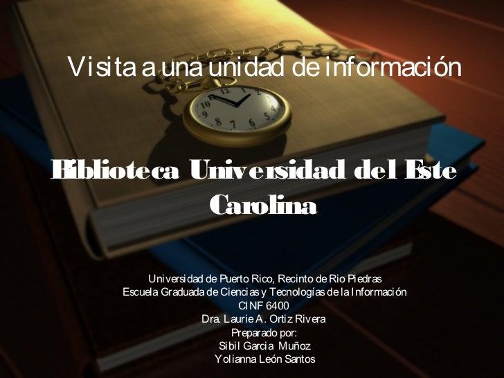 Visita a una unidad de informaciónBiblioteca Universidad del Este            Carolina          Universidad de Puerto Rico,...