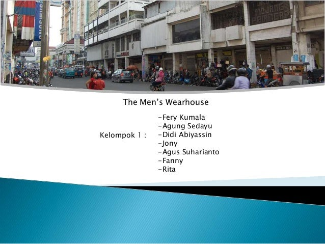 The Men's Wearhouse               -Fery Kumala               -Agung SedayuKelompok 1 :   -Didi Abiyassin               -Jo...