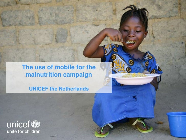 The use of mobile for the malnutritioncampaign<br />UNICEF the Netherlands<br />