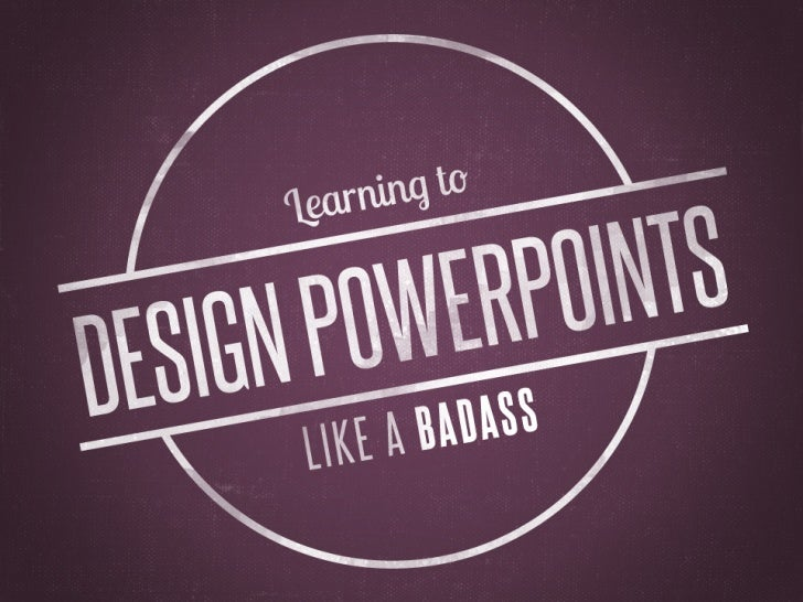Learning to Design PowerPoints like a Badass