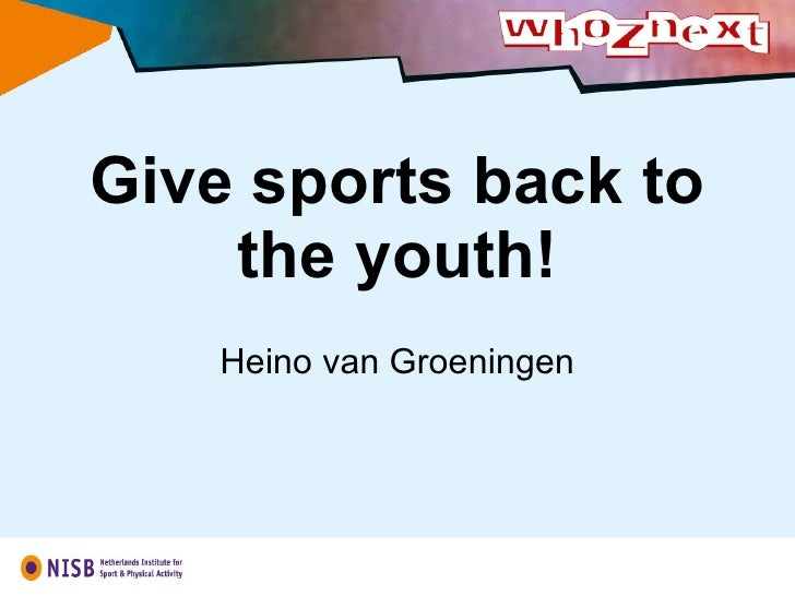 Give sports back to the youth! Heino van Groeningen