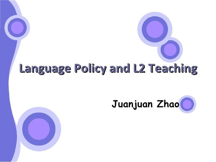 Language Policy and L2 Teaching Juanjuan Zhao