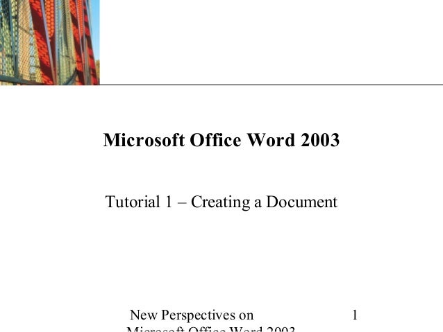 New Perspectives on 1 XP Microsoft Office Word 2003 Tutorial 1 – Creating a Document