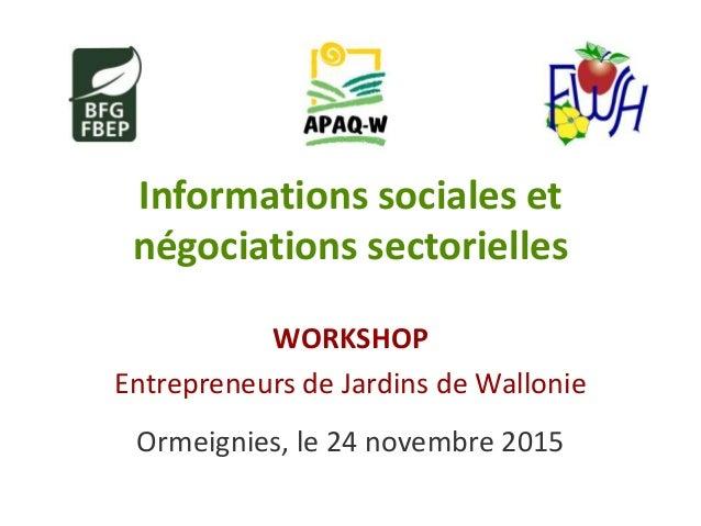 Informations sociales et négociations sectorielles WORKSHOP Entrepreneurs de Jardins de Wallonie Ormeignies, le 24 novembr...