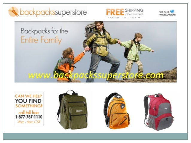 www.backpackssuperstore.com Ground Shipping in the Continental USA