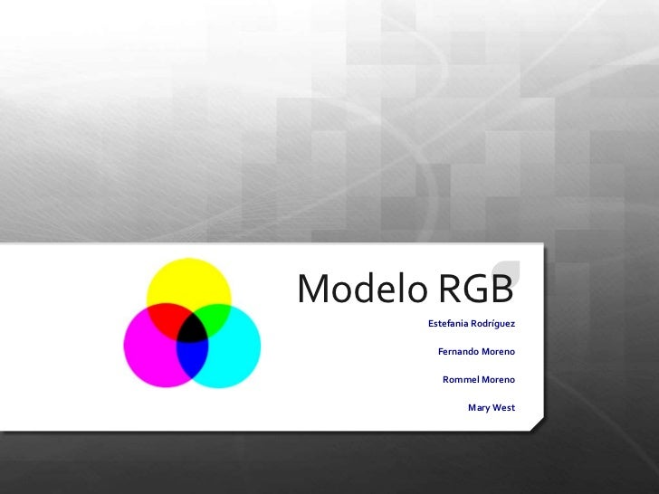 Modelo RGB<br />Estefania Rodríguez<br />Fernando Moreno<br />Rommel Moreno<br />Mary West<br />