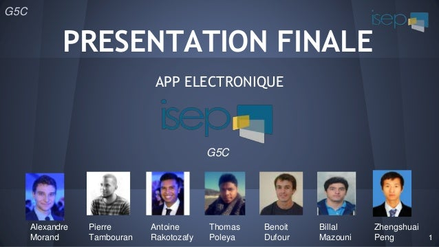 G5C APP ELECTRONIQUE G5C Alexandre Morand Pierre Tambouran Antoine Rakotozafy Thomas Poleya Benoit Dufour Billal Mazouni Z...