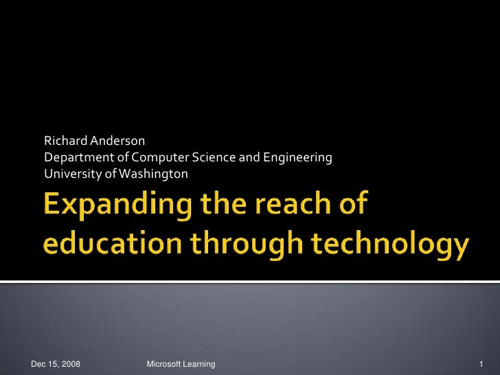Expanding the reach of education through technology<br />Richard Anderson<br />Department of Computer Science and Engineer...