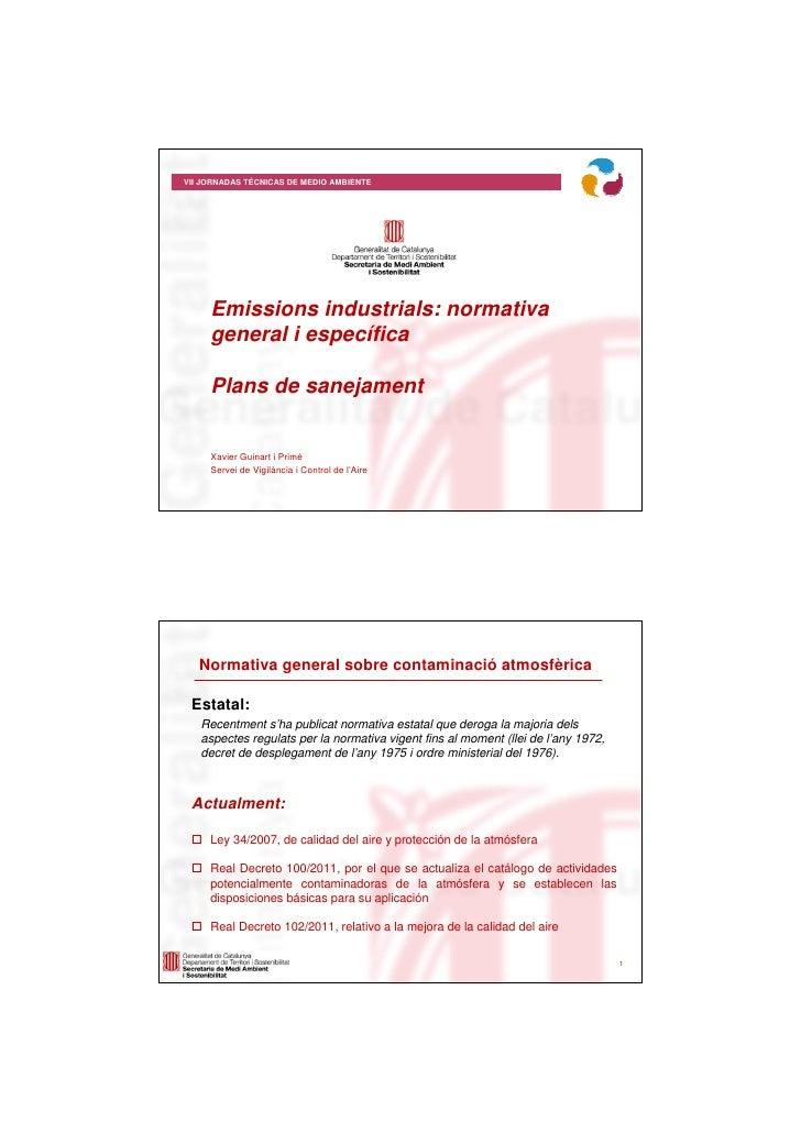 VII JORNADAS TÉCNICAS DE MEDIO AMBIENTE     Emissions industrials: normativa     general i específica     Plans de sanejam...