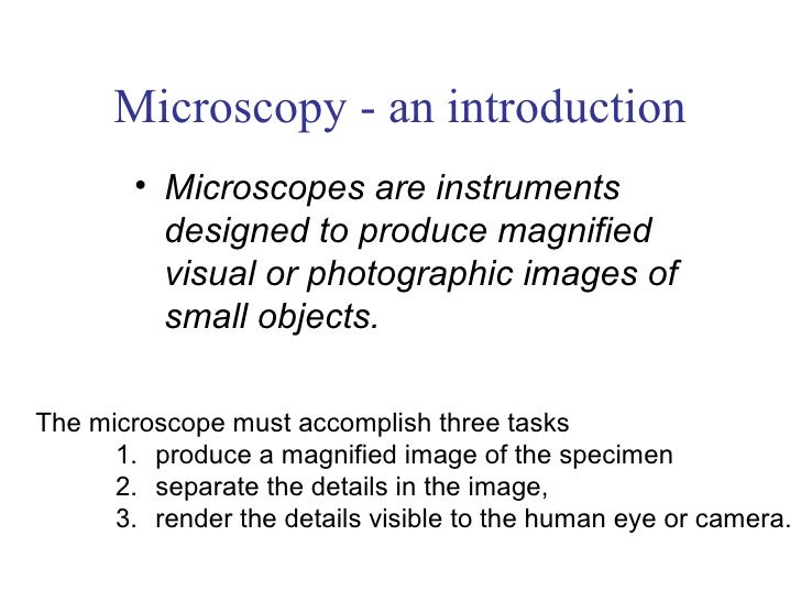 Microscopy - an introduction        • Microscopes are instruments          designed to produce magnified          visual o...