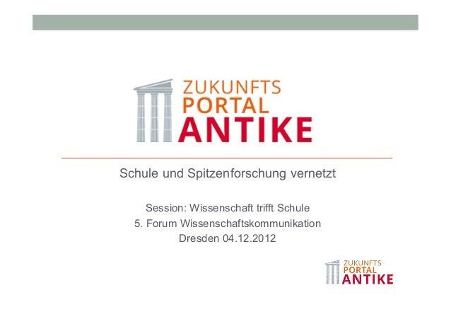 Schule und Spitzenforschung vernetzt     Session: Wissenschaft trifft Schule  5. Forum Wissenschaftskommunikation         ...