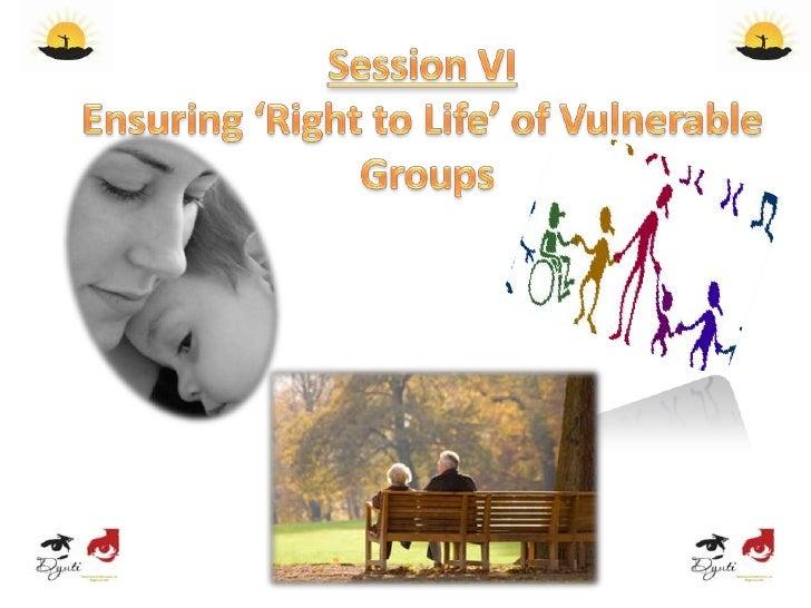 Session VIEnsuring 'Right to Life' of Vulnerable Groups <br />