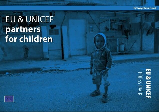 EU Neighbourhood  EU & UNICEF partners for children  EU & UNICEF PRESS PACK