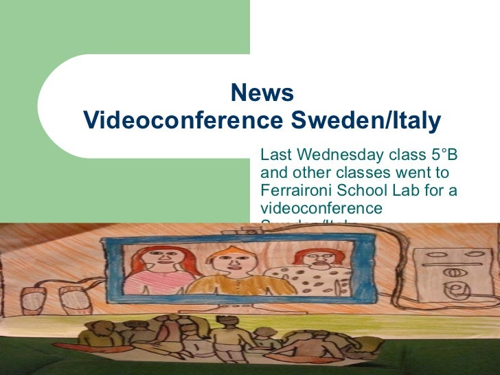 News Videoconference Sweden/Italy Last Wednesday class 5°B and other classes went to Ferraironi School Lab for a videoconf...